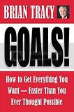 Goals: How to Get Everything You Want Faster Than You Ever Thought Possible